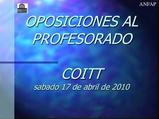OPOSICIONES AL PROFESORADO  COITT sabado 17 de abril de 2010