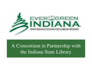 A Consortium in Partnership with the Indiana State Library