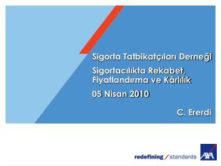 Sigorta Tatbikat ilari Dernegi    Sigortacilikta Rekabet,  Fiyatlandirma ve K rlilik   05 Nisan 2010