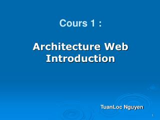 Cours 1 :  Architecture Web  Introduction