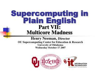 Supercomputing in Plain English Part VII: Multicore Madness