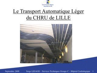 Le Transport Automatique L ger du CHRU de LILLE