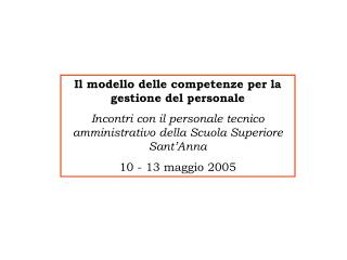 Il modello delle competenze per la gestione del personale Incontri con il personale tecnico amministrativo della Scuola
