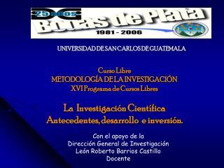 Curso Libre METODOLOG A DE LA INVESTIGACI N XVI Programa de Cursos Libres  La  Investigaci n Cient fica Antecedentes, de