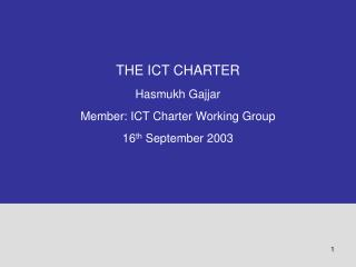 THE ICT CHARTER Hasmukh Gajjar Member: ICT Charter Working Group 16th September 2003