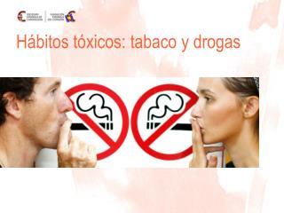 H bitos t xicos: tabaco y drogas
