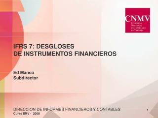 IFRS 7: DESGLOSES DE INSTRUMENTOS FINANCIEROS   Ed Manso Subdirector