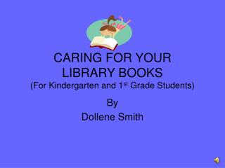 CARING FOR YOUR LIBRARY BOOKS For Kindergarten and 1st Grade Students