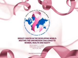 Breast Cancer in the Developing World: Meeting the Unforeseen Challenge to Women, Health, Equity  Towards an Inclusive C