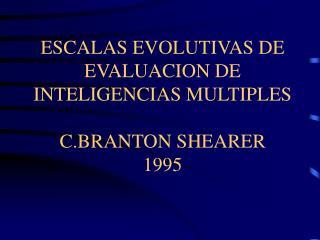 ESCALAS EVOLUTIVAS DE EVALUACION DE INTELIGENCIAS MULTIPLES  C.BRANTON SHEARER 1995