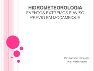 HIDROMETEOROLOGIA EVENTOS EXTREMOS E AVISO PR VIO EM MO AMBIQUE