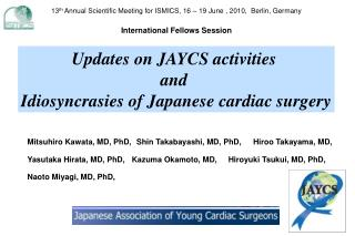 Updates on JAYCS activities  and  Idiosyncrasies of Japanese cardiac surgery