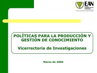 POL TICAS PARA LA PRODUCCI N Y GESTI N DE CONOCIMIENTO  Vicerrector a de Investigaciones