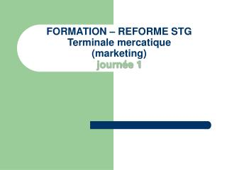 FORMATION   REFORME STG Terminale mercatique marketing journ e 1