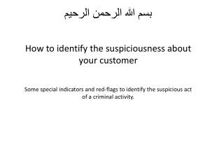 How to identify the suspiciousness about your customer   Some special indicators and red-flags to identify the suspiciou