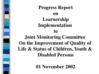 Progress Report on Learnership Implementation  to Joint Monitoring Committee  On the Improvement of Quality of  Life  St