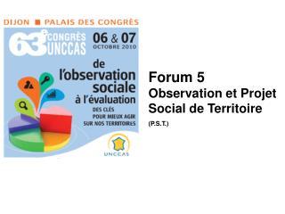 Forum 5 Observation et Projet Social de Territoire P.S.T.