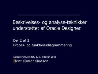 Beskrivelses- og analyse-teknikker underst ttet af Oracle Designer