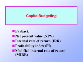 Payback Net present value NPV Internal rate of return IRR Profitability index PI Modified internal rate of return MIRR