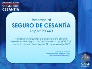 Reforma al SEGURO DE CESANT A Ley N  20.440  Flexibiliza los requisitos de acceso para obtener beneficios del Seguro de