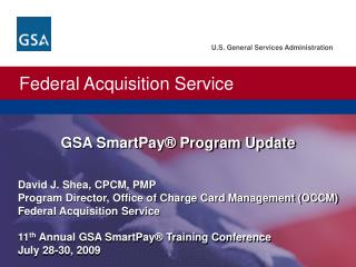 David J. Shea, CPCM, PMP  Program Director, Office of Charge Card Management OCCM  Federal Acquisition Service  11th Ann