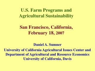 U.S. Farm Programs and  Agricultural Sustainability  San Francisco, California, February 18, 2007