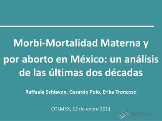Morbi-Mortalidad Materna y   por aborto en M xico: un an lisis de las  ltimas dos d cadas   Raffaela Schiavon, Gerardo P