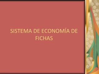 SISTEMA DE ECONOM A DE FICHAS