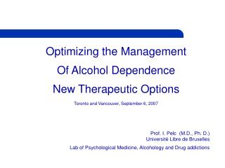 Optimizing the Management Of Alcohol Dependence New Therapeutic Options Toronto and Vancouver, September 6, 2007    Prof