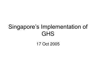 Singapore s Implementation of GHS