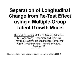 Separation of Longitudinal Change from Re-Test Effect using a Multiple-Group Latent Growth Model