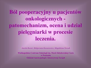 B l pooperacyjny u pacjent w onkologicznych - patomechanizm, ocena i udzial pielegniarki w procesie leczenia.