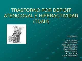 TRASTORNO POR DEFICIT ATENCIONAL E HIPERACTIVIDAD TDAH