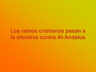 Los reinos cristianos pasan a la ofensiva contra Al-Andalus