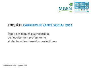 ENQU TE CARREFOUR SANT  SOCIAL 2011   tude des risques psychosociaux,  de l  puisement professionnel et des troubles mus
