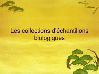 Les collections d  chantillons biologiques