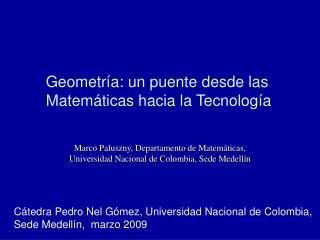 Marco Paluszny, Departamento de Matem ticas,  Universidad Nacional de Colombia, Sede Medell n