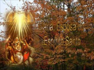 Maria, Esposa do  Esp rito Santo