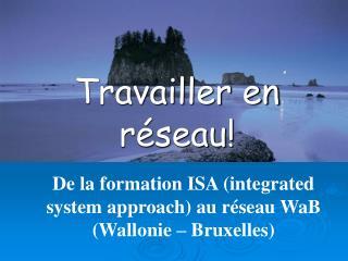 De la formation ISA integrated system approach au r seau WaB Wallonie   Bruxelles
