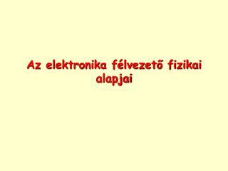 Az elektronika f lvezeto fizikai alapjai