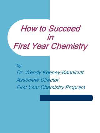 How to Succeed  in  First Year Chemistry