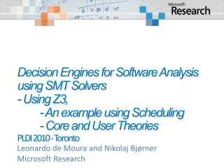 Decision Engines for Software Analysis using SMT Solvers - Using Z3,   - An example using Scheduling  - Core and User Th