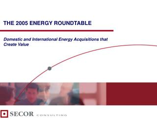 THE 2005 ENERGY ROUNDTABLE Domestic and International Energy ...