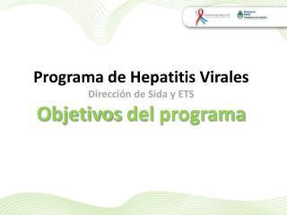 Programa de Hepatitis Virales Direcci n de Sida y ETS Objetivos del programa
