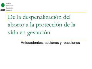 De la despenalizaci n del aborto a la protecci n de la vida en gestaci n