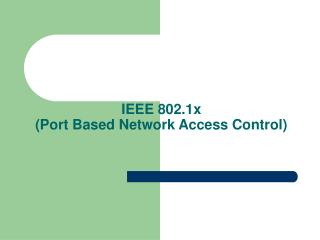 IEEE 802.1x  Port Based Network Access Control