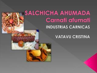 SALCHICHA AHUMADA Carnati afumati