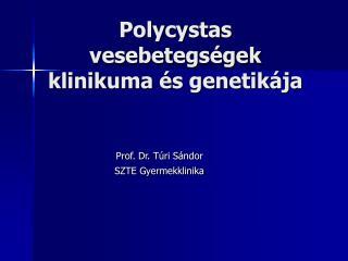 Polycystas vesebetegs gek klinikuma  s genetik ja
