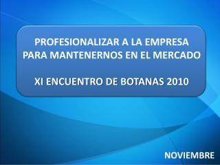 PROFESIONALIZAR A LA EMPRESA  PARA MANTENERNOS EN EL MERCADO  XI ENCUENTRO DE BOTANAS 2010