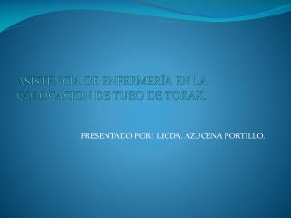 ASISTENCIA DE ENFERMER A EN LA COLOCACION DE TUBO DE TORAX.